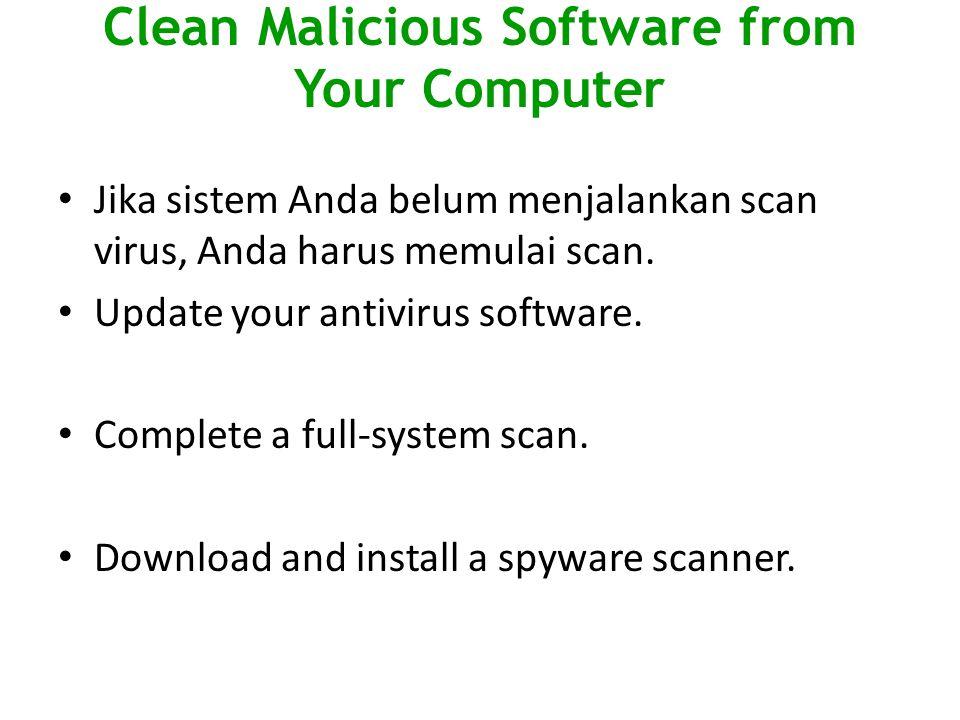 Clean Malicious Software from Your Computer Jika sistem Anda belum menjalankan scan virus, Anda harus memulai scan. Update your antivirus software. Co