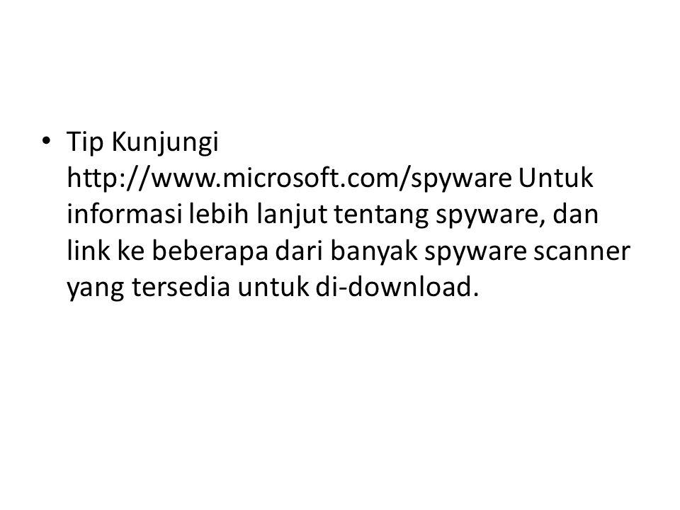 Tip Kunjungi http://www.microsoft.com/spyware Untuk informasi lebih lanjut tentang spyware, dan link ke beberapa dari banyak spyware scanner yang ters