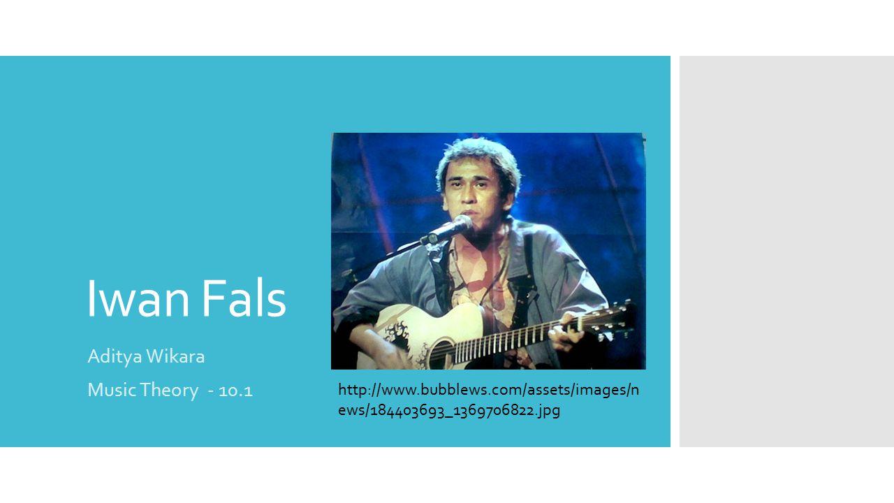 Iwan Fals Aditya Wikara Music Theory - 10.1 http://www.bubblews.com/assets/images/n ews/184403693_1369706822.jpg