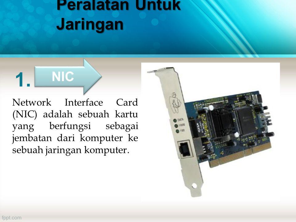 Peralatan Untuk Jaringan Network Interface Card (NIC) adalah sebuah kartu yang berfungsi sebagai jembatan dari komputer ke sebuah jaringan komputer.