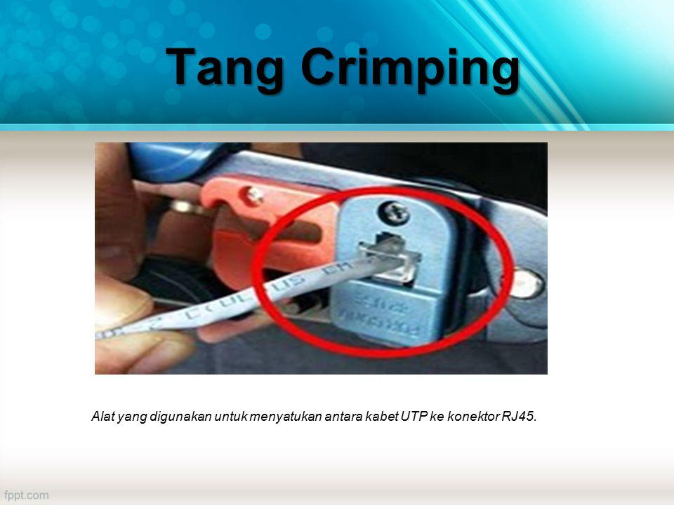 Alat yang digunakan untuk menyatukan antara kabet UTP ke konektor RJ45. Tang Crimping