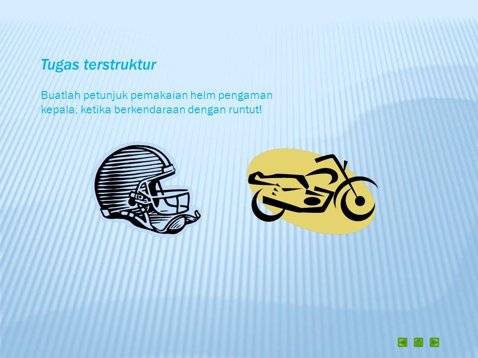 Tugas terstruktur Buatlah petunjuk pemakaian helm pengaman kepala, ketika berkendaraan dengan runtut!