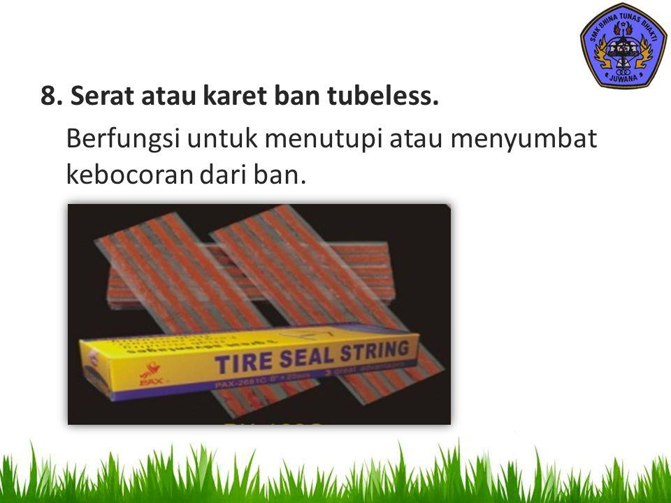 8. Serat atau karet ban tubeless. Berfungsi untuk menutupi atau menyumbat kebocoran dari ban.