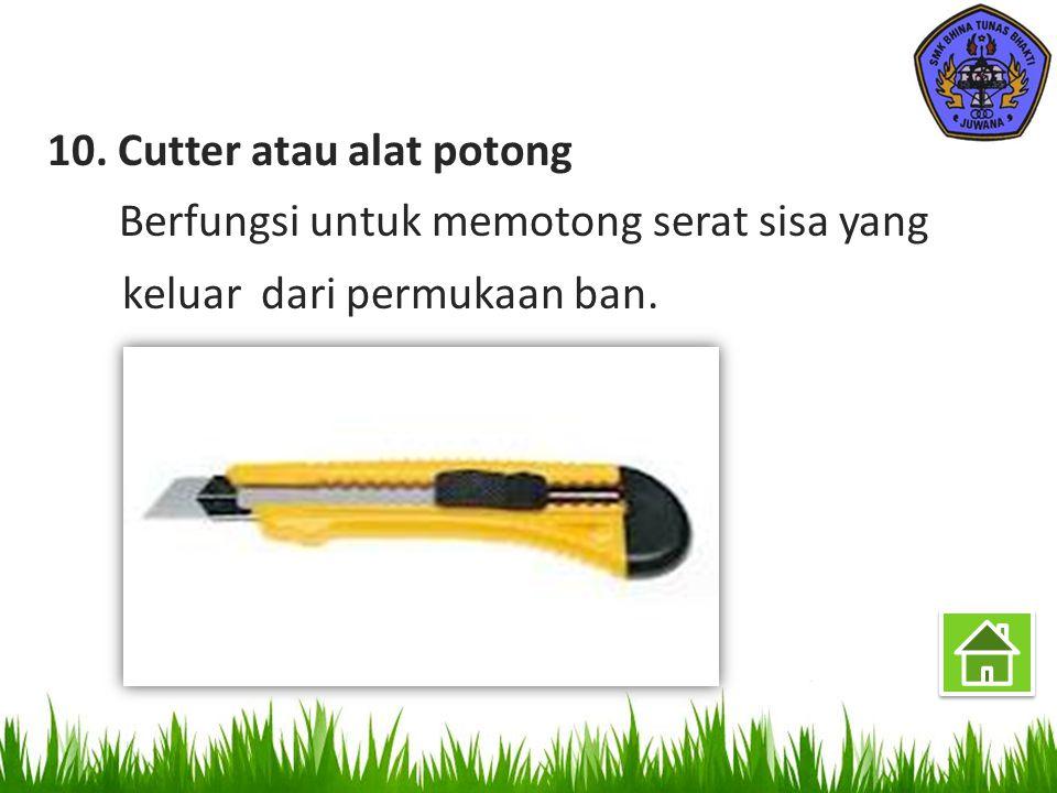 10. Cutter atau alat potong Berfungsi untuk memotong serat sisa yang keluar dari permukaan ban.