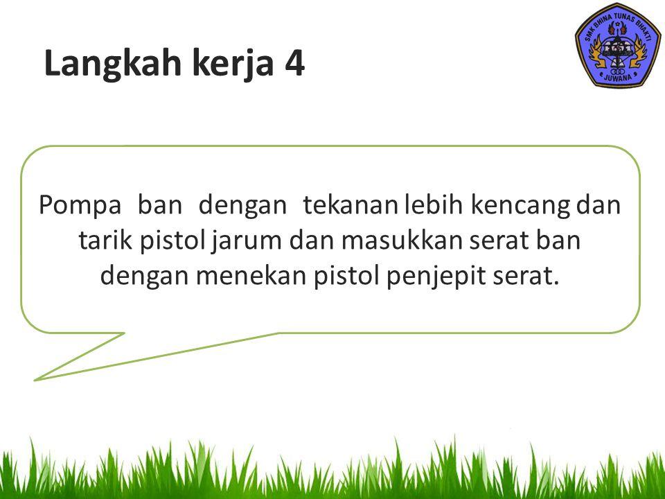 Pompa_ban_dengan_tekanan lebih kencang dan tarik pistol jarum dan masukkan serat ban dengan menekan pistol penjepit serat. Langkah kerja 4