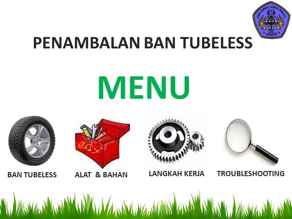 BAN TUBELESS ALAT & BAHAN LANGKAH KERJATROUBLESHOOTING PENAMBALAN BAN TUBELESS MENU