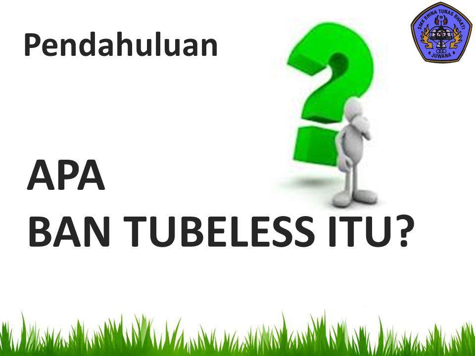 Ban Tubeless : Ban tubeless adalah ban yang dirancang tanpa mempunyai ban dalam (diganti dengan lapisan inner linner dari bahan karet yang kedap udara).