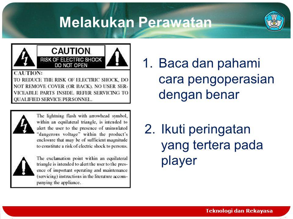 Melakukan Perawatan Teknologi dan Rekayasa 1.Baca dan pahami cara pengoperasian dengan benar 2.Ikuti peringatan yang tertera pada player