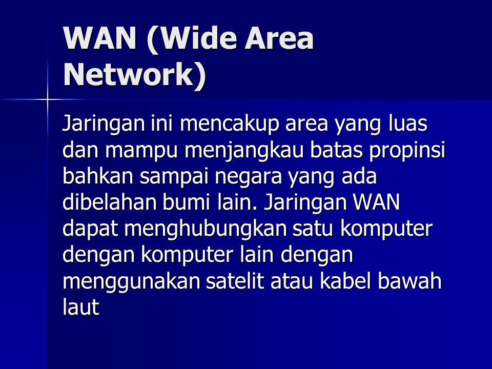 WAN (Wide Area Network) Jaringan ini mencakup area yang luas dan mampu menjangkau batas propinsi bahkan sampai negara yang ada dibelahan bumi lain. Ja