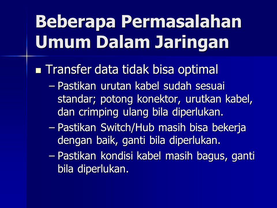 Beberapa Permasalahan Umum Dalam Jaringan Transfer data tidak bisa optimal Transfer data tidak bisa optimal –Pastikan urutan kabel sudah sesuai standa