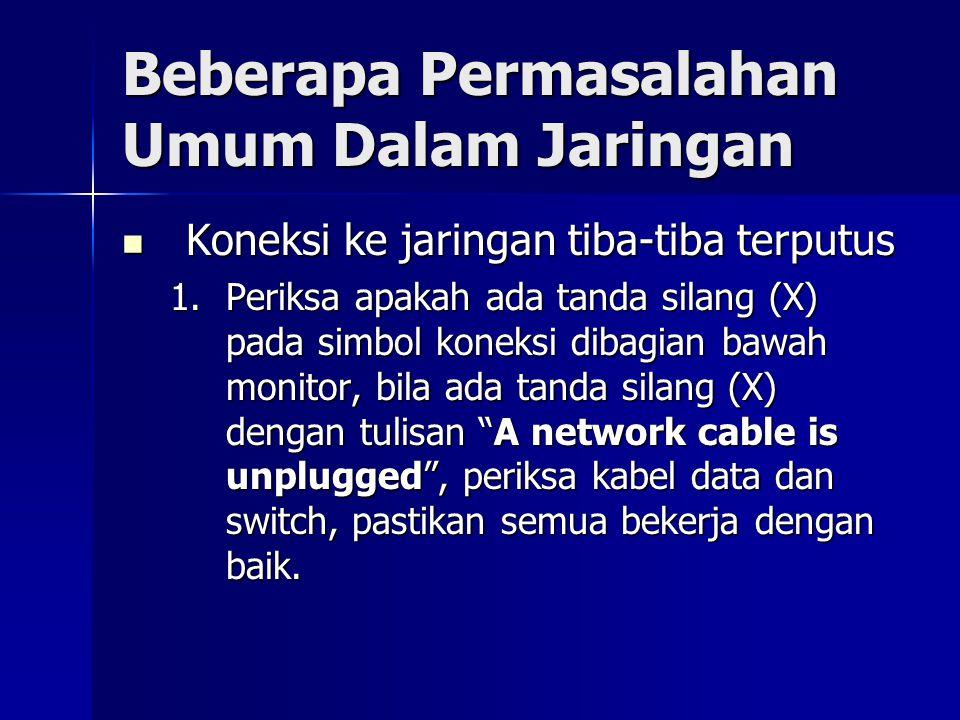 Beberapa Permasalahan Umum Dalam Jaringan Koneksi ke jaringan tiba-tiba terputus Koneksi ke jaringan tiba-tiba terputus 1.Periksa apakah ada tanda sil