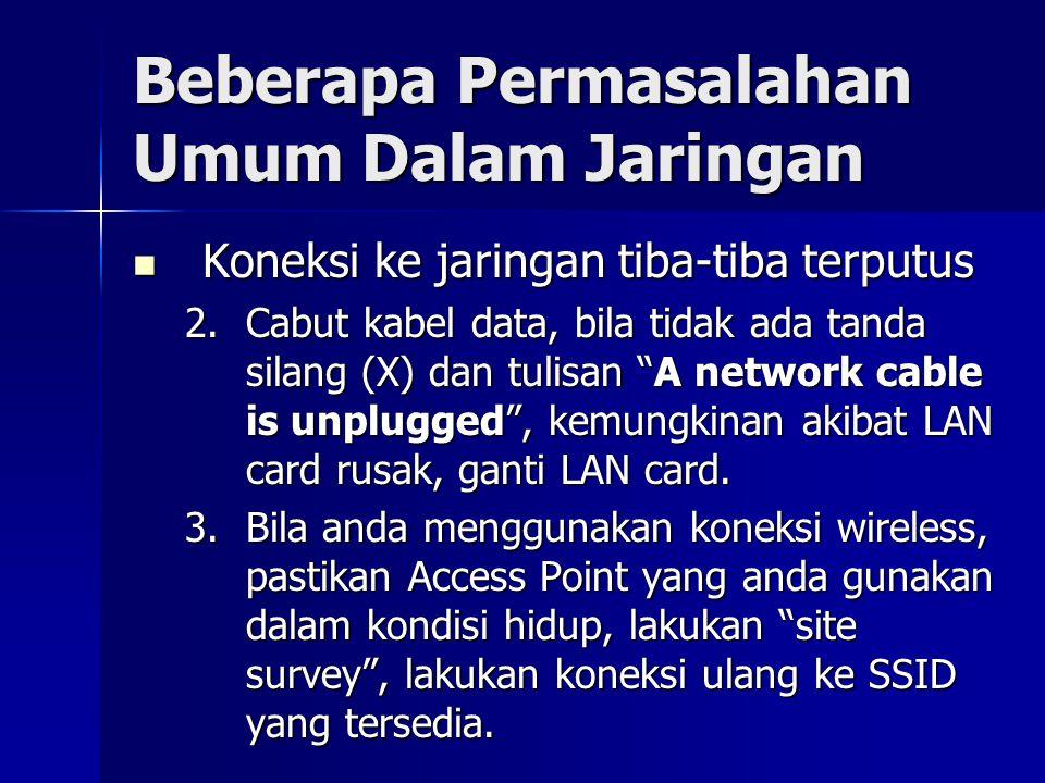 Beberapa Permasalahan Umum Dalam Jaringan Koneksi ke jaringan tiba-tiba terputus Koneksi ke jaringan tiba-tiba terputus 2.Cabut kabel data, bila tidak