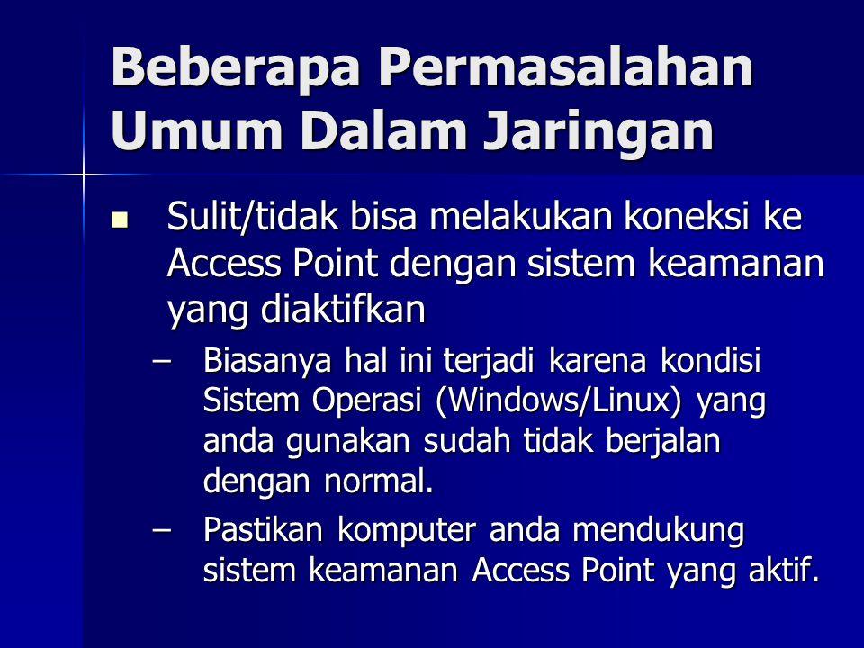Beberapa Permasalahan Umum Dalam Jaringan Sulit/tidak bisa melakukan koneksi ke Access Point dengan sistem keamanan yang diaktifkan Sulit/tidak bisa m