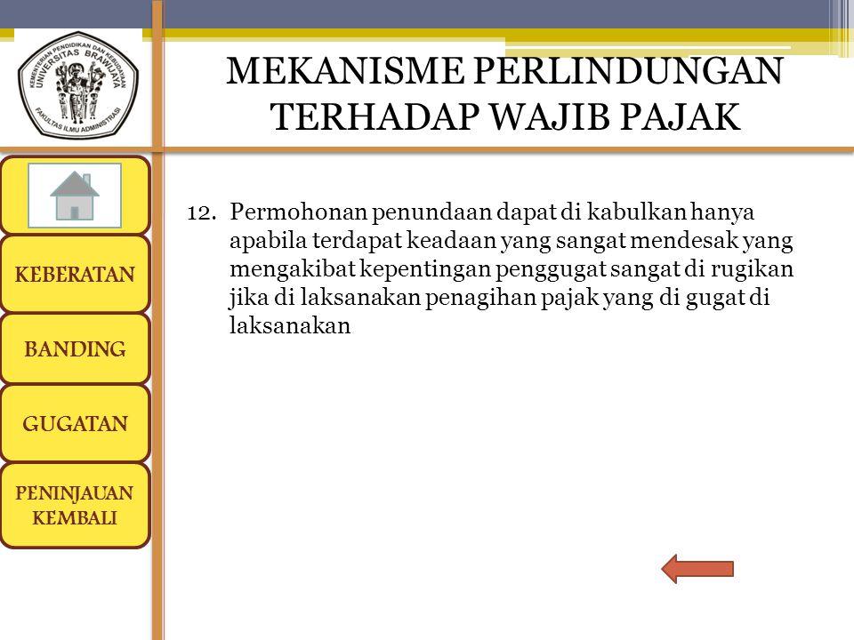 BANDING GUGATAN PENINJAUAN KEMBALI MEKANISME PERLINDUNGAN TERHADAP WAJIB PAJAK PERPAJAKAN KELAS D KEBERATAN 12.Permohonan penundaan dapat di kabulkan