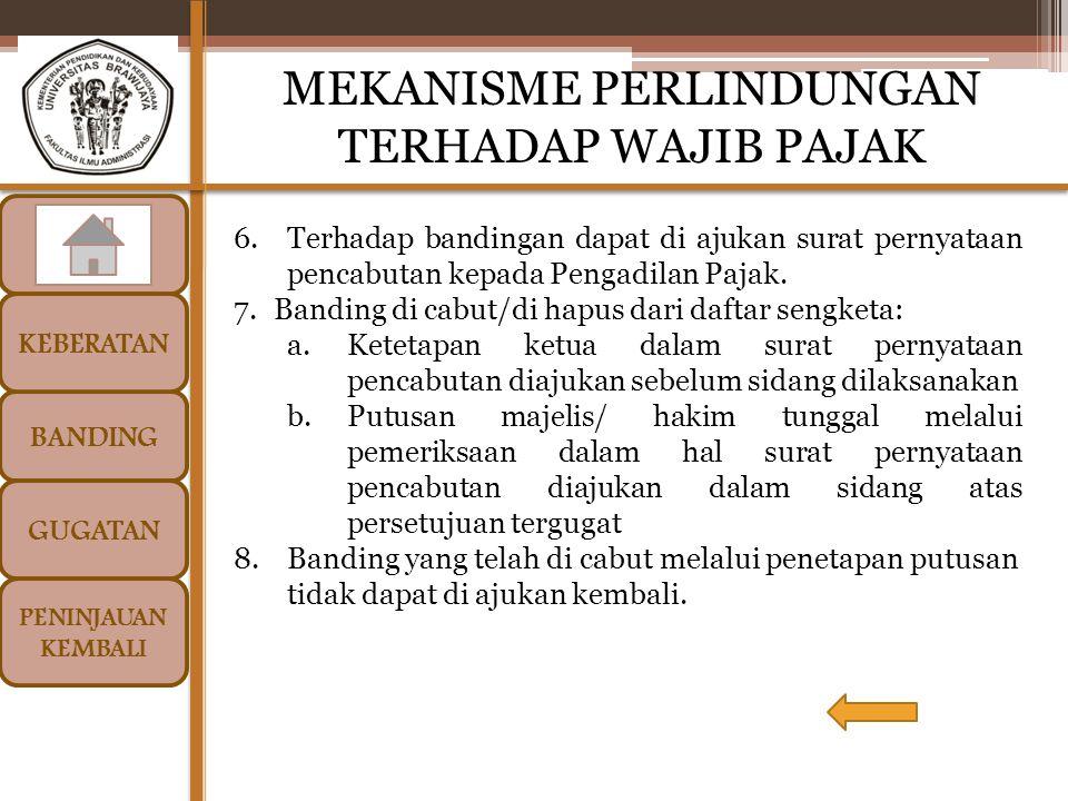 BANDING GUGATAN PENINJAUAN KEMBALI MEKANISME PERLINDUNGAN TERHADAP WAJIB PAJAK PERPAJAKAN KELAS D KEBERATAN 6.Terhadap bandingan dapat di ajukan surat