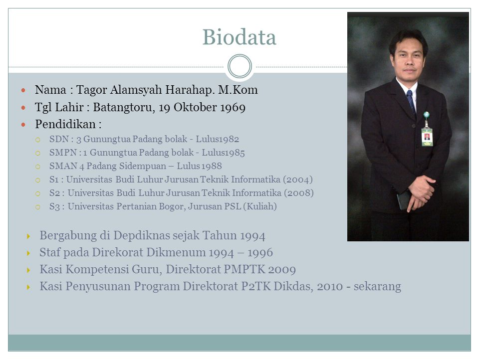 Biodata Nama : Tagor Alamsyah Harahap. M.Kom Tgl Lahir : Batangtoru, 19 Oktober 1969 Pendidikan :  SDN : 3 Gunungtua Padang bolak - Lulus1982  SMPN