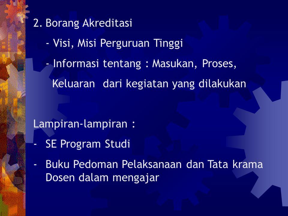 Tujuan dari Pengisian Borang Menilai kinerja akademik dan administratif Program Studi Menemukan dimensi-dimensi kinerja Program Studi yang memerlukan perbaikan/ pembinaan.