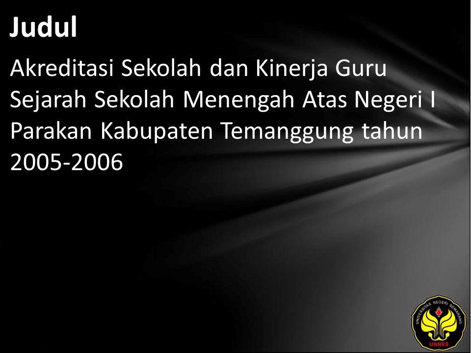 Judul Akreditasi Sekolah dan Kinerja Guru Sejarah Sekolah Menengah Atas Negeri I Parakan Kabupaten Temanggung tahun 2005-2006