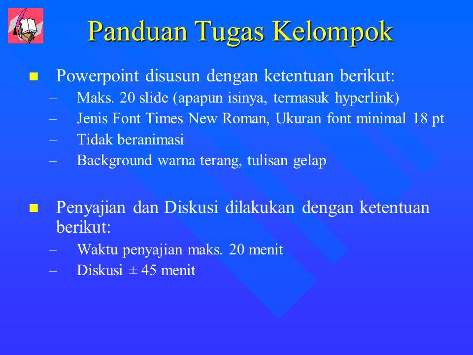 Panduan Tugas Kelompok Powerpoint disusun dengan ketentuan berikut: – –Maks. 20 slide (apapun isinya, termasuk hyperlink) – –Jenis Font Times New Roma