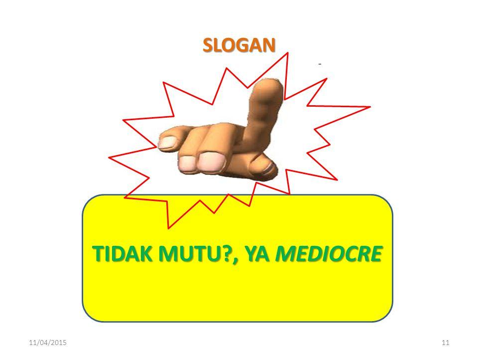 SLOGAN TIDAK MUTU?, YA MEDIOCRE 11/04/201511