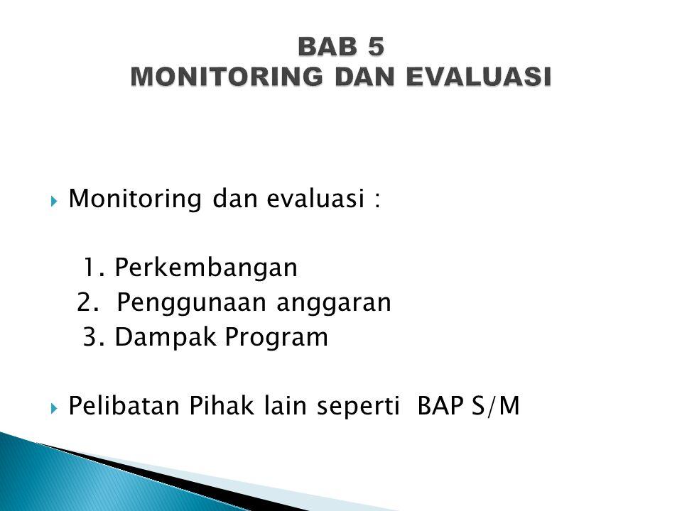  Monitoring dan evaluasi : 1.Perkembangan 2. Penggunaan anggaran 3.