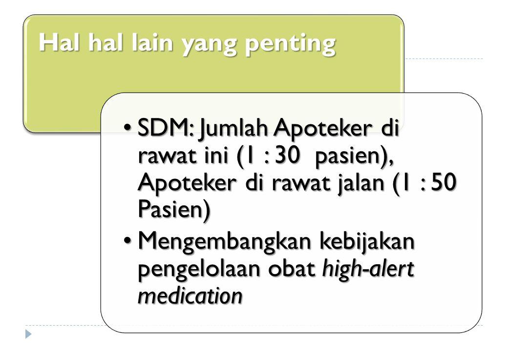 Hal hal lain yang penting SDM: Jumlah Apoteker di rawat ini (1 : 30 pasien), Apoteker di rawat jalan (1 : 50 Pasien)SDM: Jumlah Apoteker di rawat ini (1 : 30 pasien), Apoteker di rawat jalan (1 : 50 Pasien) Mengembangkan kebijakan pengelolaan obat high-alert medicationMengembangkan kebijakan pengelolaan obat high-alert medication