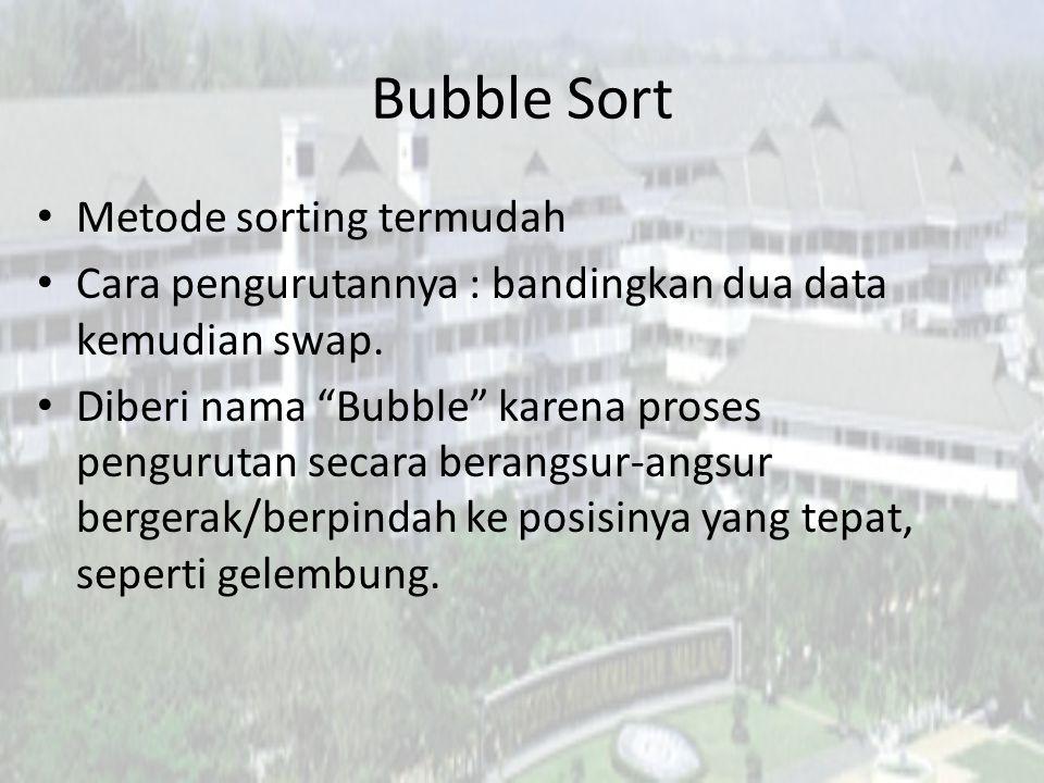 """Bubble Sort Metode sorting termudah Cara pengurutannya : bandingkan dua data kemudian swap. Diberi nama """"Bubble"""" karena proses pengurutan secara beran"""