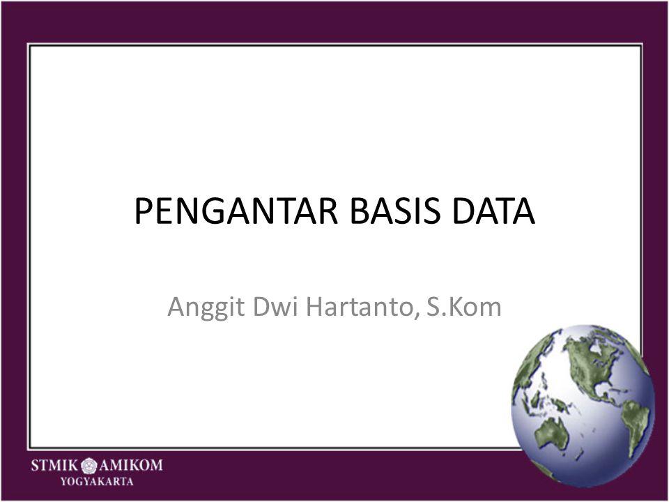 PENGANTAR BASIS DATA Anggit Dwi Hartanto, S.Kom