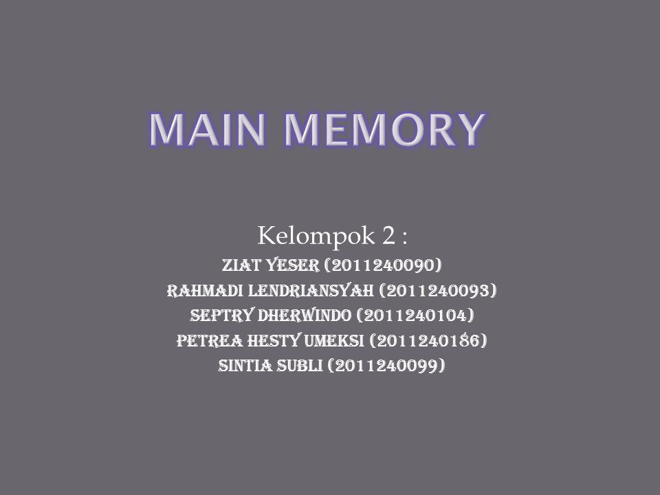  Memori Utama adalah suatu kelompok chip yang mampu untuk menyimpan instruksi atau data.