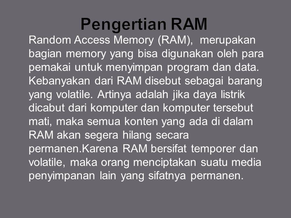 Random Access Memory (RAM), merupakan bagian memory yang bisa digunakan oleh para pemakai untuk menyimpan program dan data. Kebanyakan dari RAM disebu