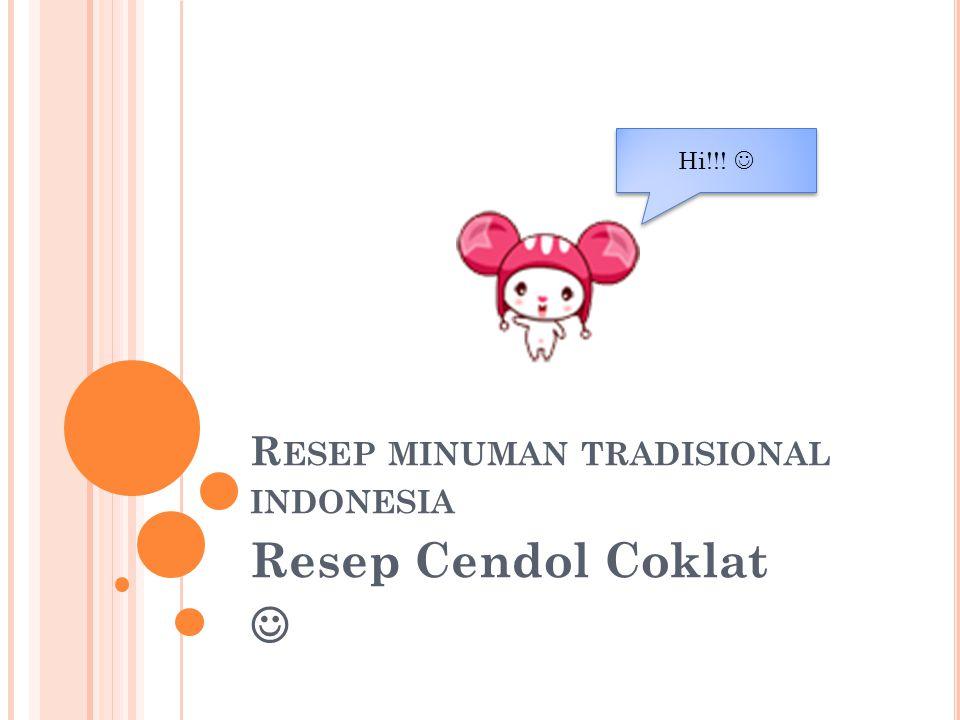 R ESEP MINUMAN TRADISIONAL INDONESIA Resep Cendol Coklat Hi!!!