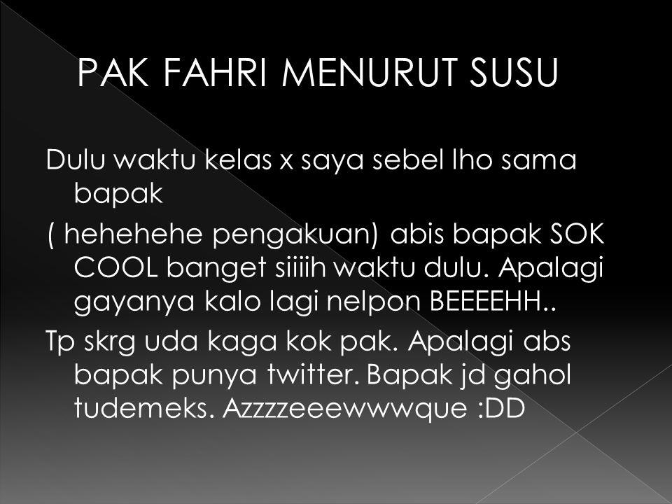 Pak Fahri adalah guru yang baik, jayus, gokil, ngecablak abis (apalagi di twitter) ckckckckck… kadang-kadang ga jelas gitu, SOK COOL BUANGGETTTTTTTTTT