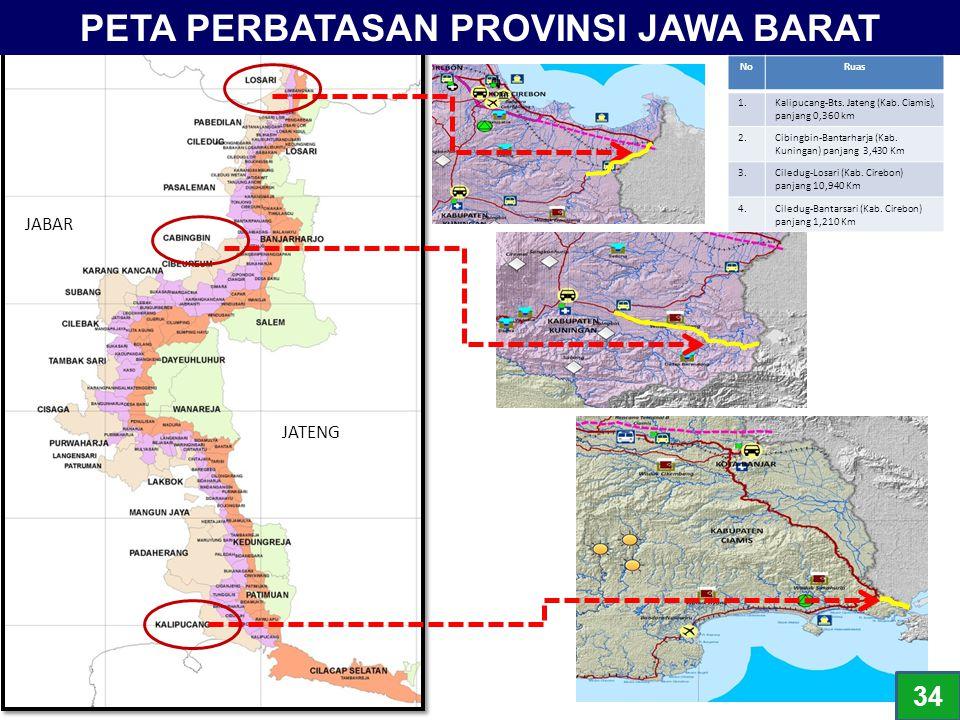 PETA PERBATASAN PROVINSI JAWA BARAT JABAR JATENG NoRuas 1.Kalipucang-Bts. Jateng (Kab. Ciamis), panjang 0,360 km 2.Cibingbin-Bantarharja (Kab. Kuninga