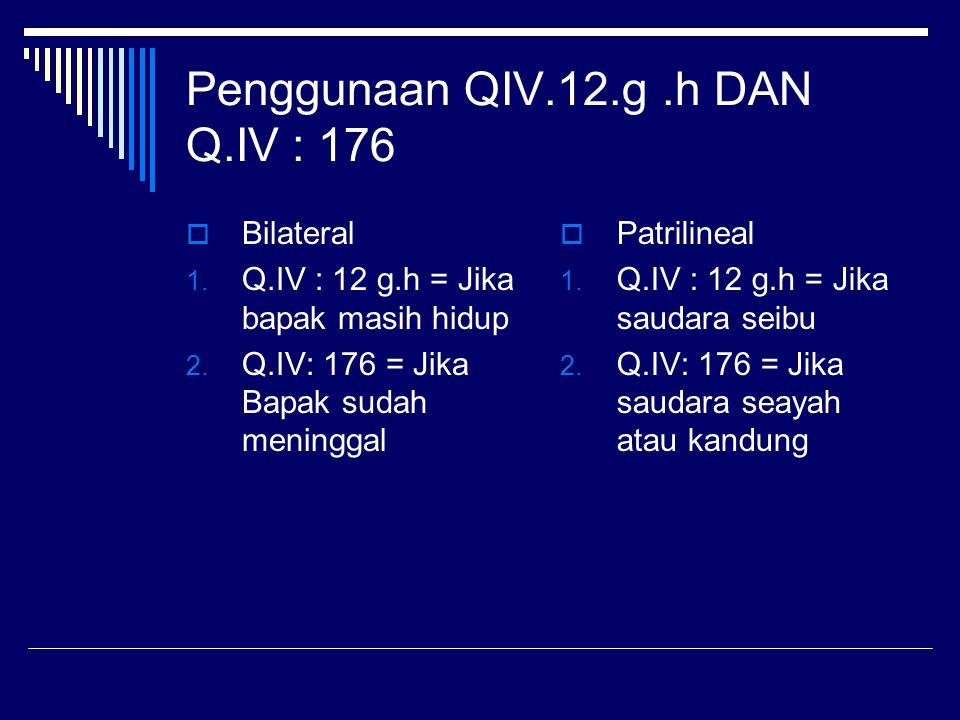 Penggunaan QIV.12.g.h DAN Q.IV : 176  Bilateral 1. Q.IV : 12 g.h = Jika bapak masih hidup 2. Q.IV: 176 = Jika Bapak sudah meninggal  Patrilineal 1.