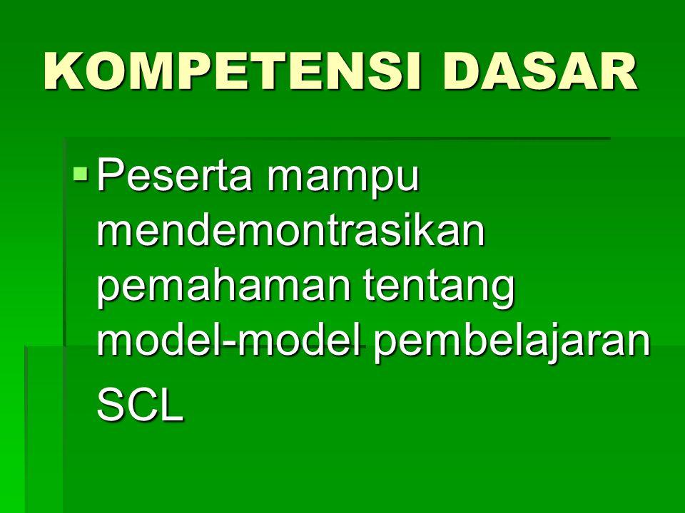 KOMPETENSI DASAR  Peserta mampu mendemontrasikan pemahaman tentang model-model pembelajaran SCL