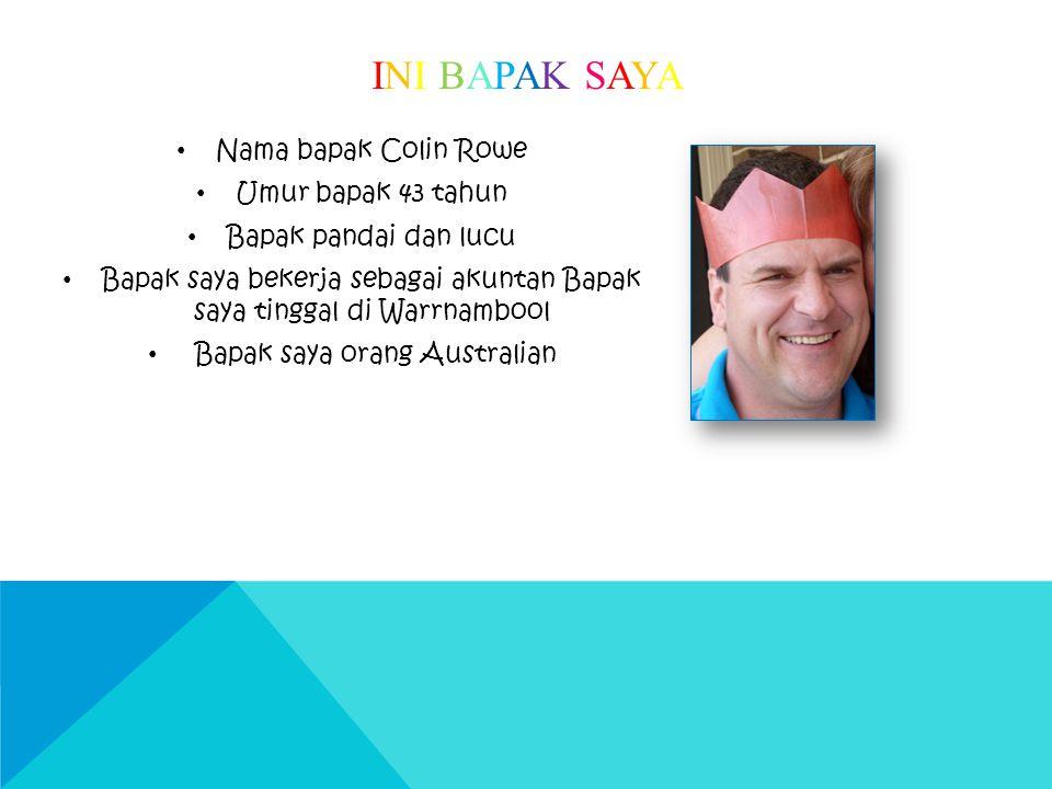 INI BAPAK SAYAINI BAPAK SAYA Nama bapak Colin Rowe Umur bapak 43 tahun Bapak pandai dan lucu Bapak saya bekerja sebagai akuntan Bapak saya tinggal di Warrnambool Bapak saya orang Australian