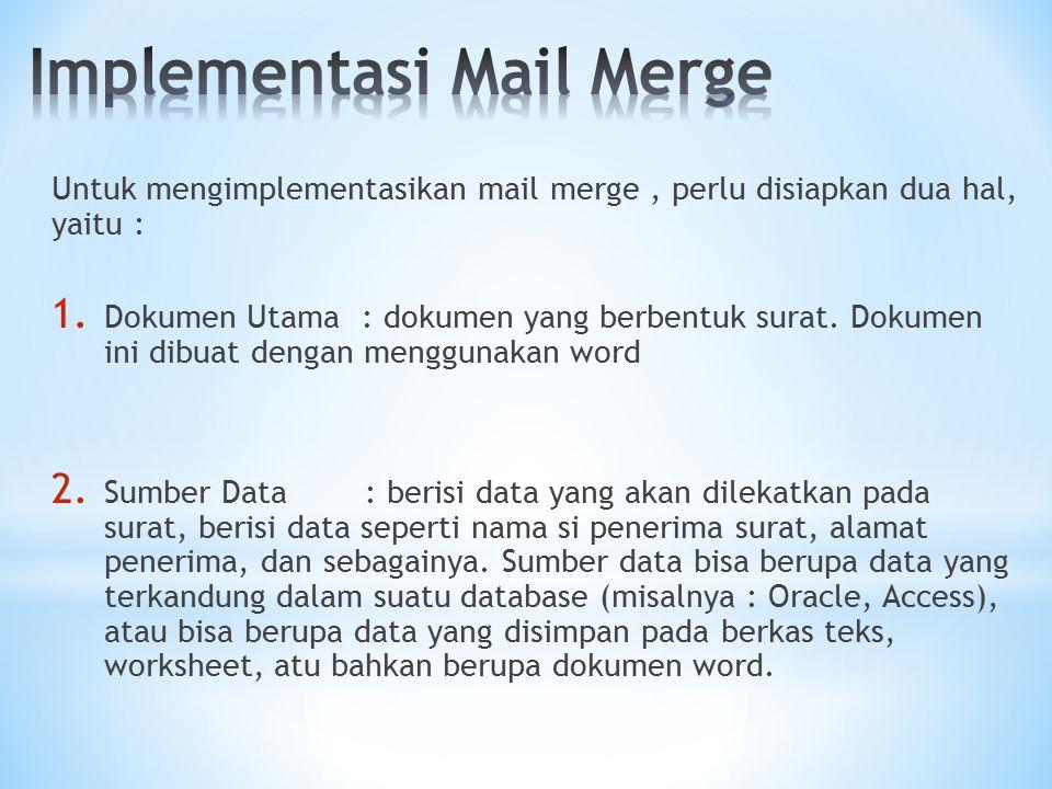 Untuk mengimplementasikan mail merge, perlu disiapkan dua hal, yaitu : 1.