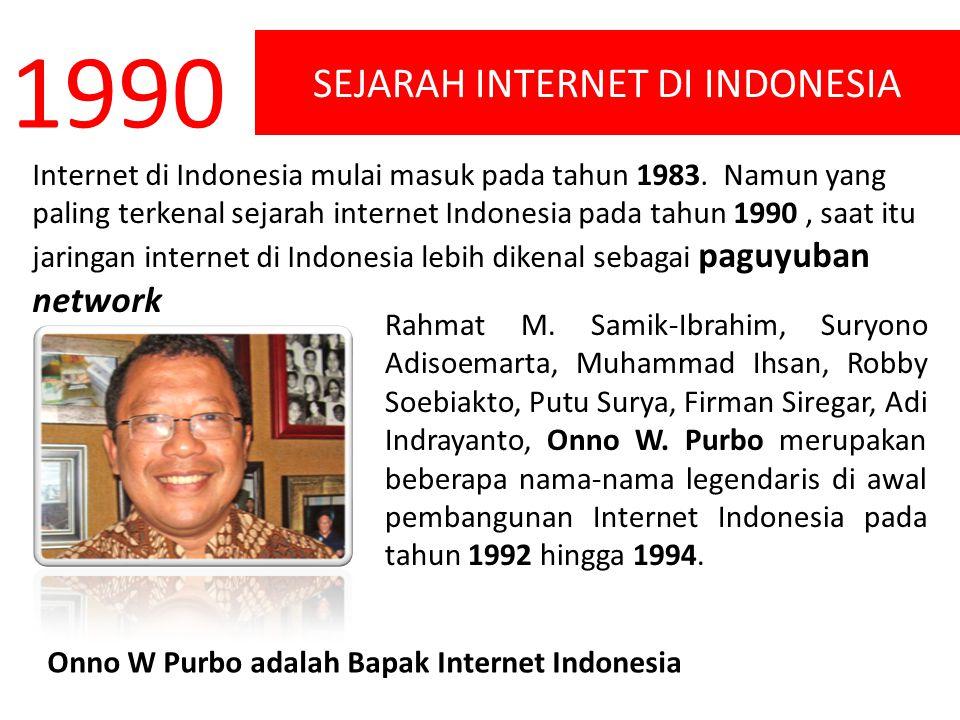 SEJARAH INTERNET DI INDONESIA 1990 Internet di Indonesia mulai masuk pada tahun 1983. Namun yang paling terkenal sejarah internet Indonesia pada tahun
