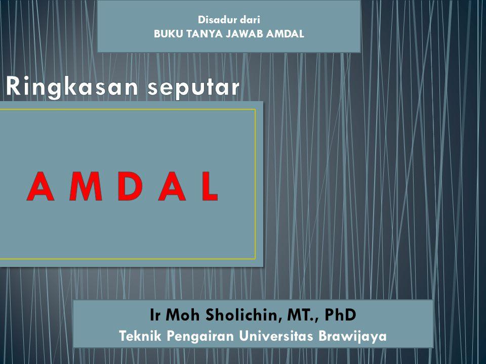 Disadur dari BUKU TANYA JAWAB AMDAL Ir Moh Sholichin, MT., PhD Teknik Pengairan Universitas Brawijaya
