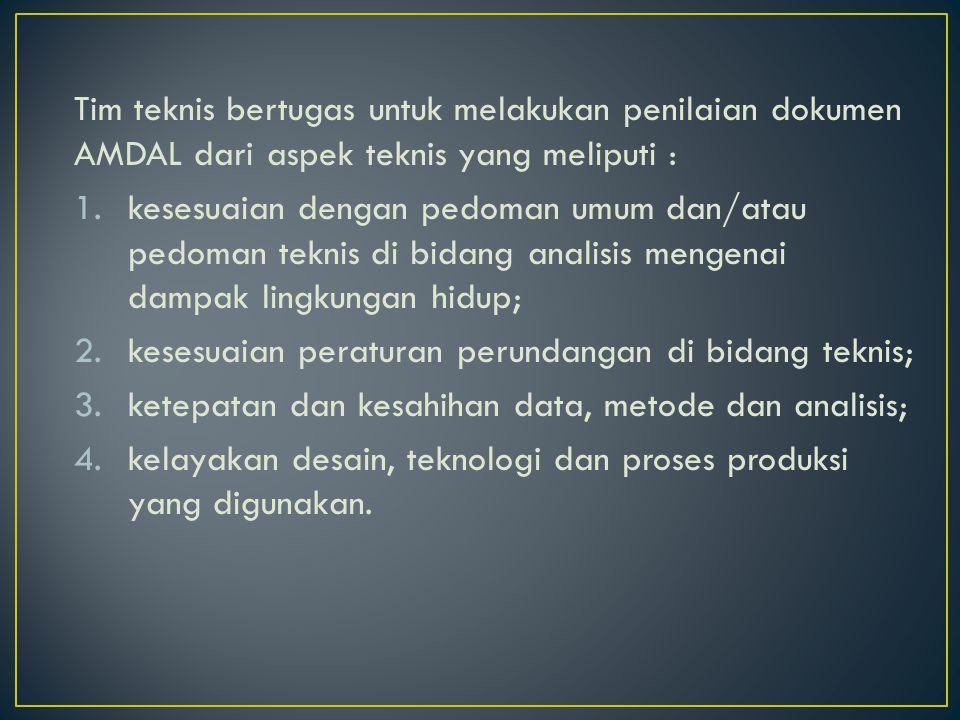 Tim teknis bertugas untuk melakukan penilaian dokumen AMDAL dari aspek teknis yang meliputi : 1.kesesuaian dengan pedoman umum dan/atau pedoman teknis