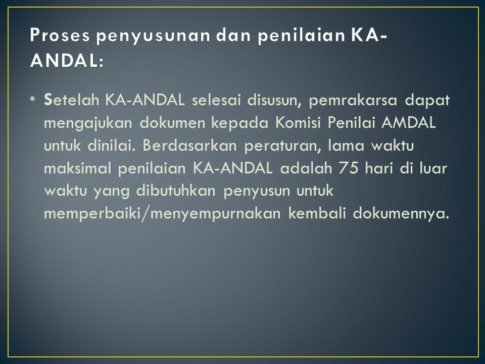 Setelah KA-ANDAL selesai disusun, pemrakarsa dapat mengajukan dokumen kepada Komisi Penilai AMDAL untuk dinilai. Berdasarkan peraturan, lama waktu mak