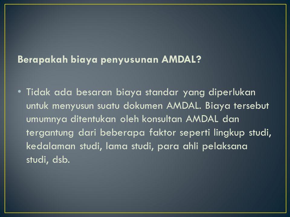 Berapakah biaya penyusunan AMDAL? Tidak ada besaran biaya standar yang diperlukan untuk menyusun suatu dokumen AMDAL. Biaya tersebut umumnya ditentuka