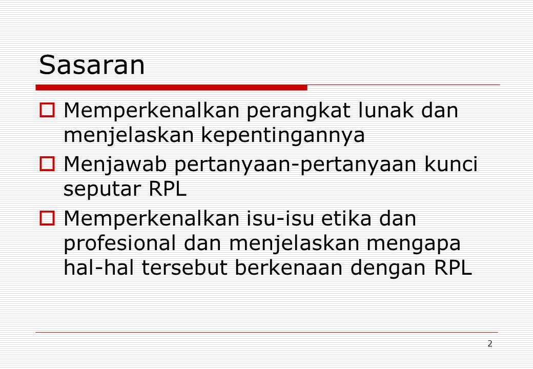 2 Sasaran  Memperkenalkan perangkat lunak dan menjelaskan kepentingannya  Menjawab pertanyaan-pertanyaan kunci seputar RPL  Memperkenalkan isu-isu etika dan profesional dan menjelaskan mengapa hal-hal tersebut berkenaan dengan RPL