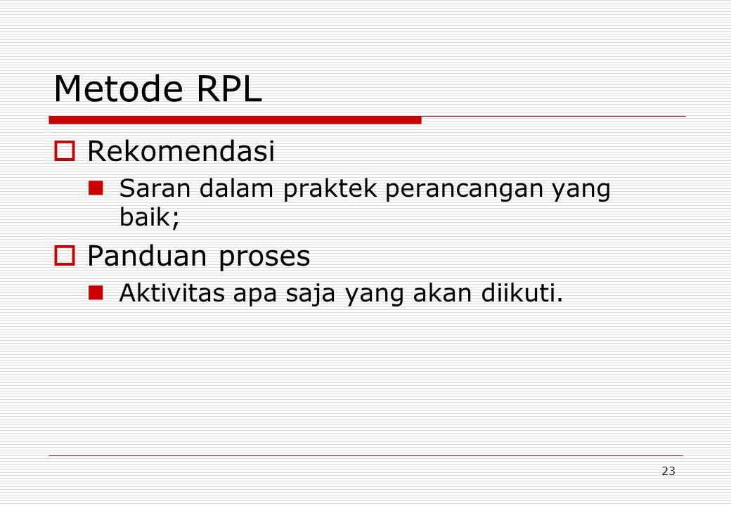 23 Metode RPL  Rekomendasi Saran dalam praktek perancangan yang baik;  Panduan proses Aktivitas apa saja yang akan diikuti.