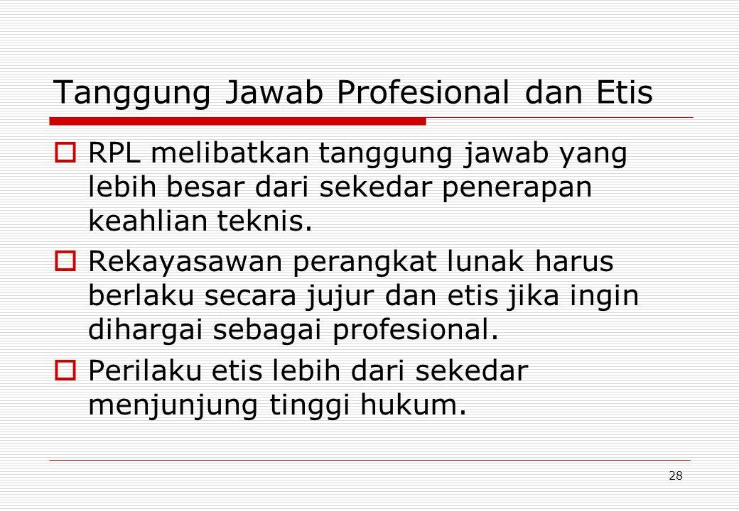 28 Tanggung Jawab Profesional dan Etis  RPL melibatkan tanggung jawab yang lebih besar dari sekedar penerapan keahlian teknis.
