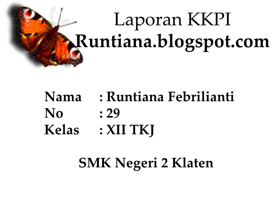 Laporan KKPI Runtiana.blogspot.com Nama: Runtiana Febrilianti No: 29 Kelas: XII TKJ SMK Negeri 2 Klaten