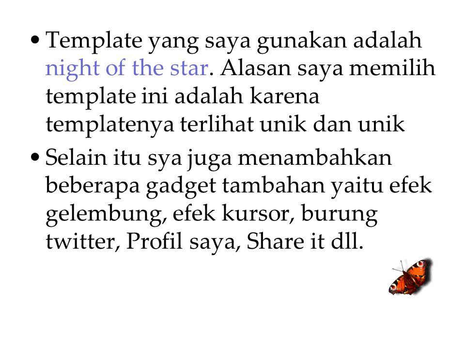 Template yang saya gunakan adalah night of the star. Alasan saya memilih template ini adalah karena templatenya terlihat unik dan unik Selain itu sya