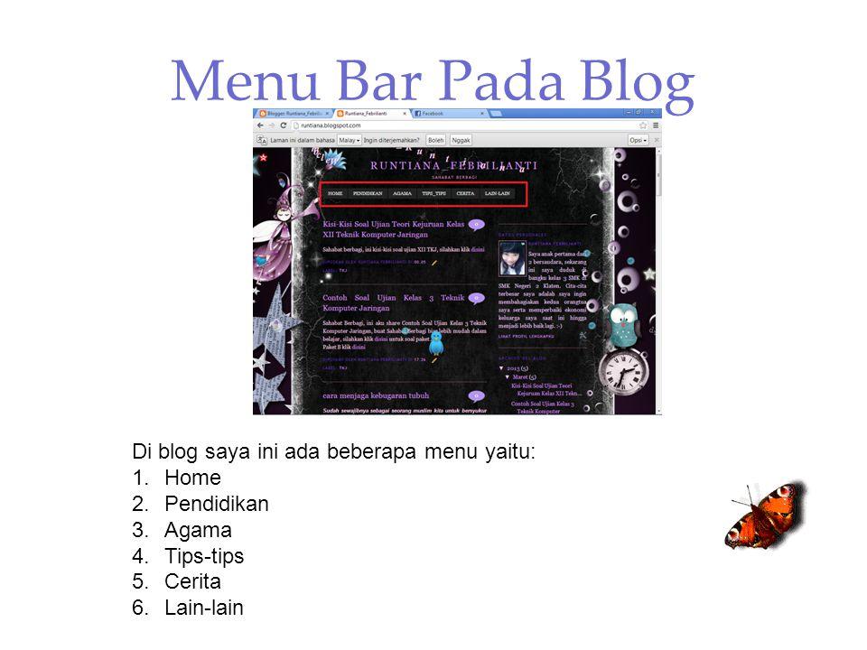 Menu Bar Pada Blog Di blog saya ini ada beberapa menu yaitu: 1.Home 2.Pendidikan 3.Agama 4.Tips-tips 5.Cerita 6.Lain-lain
