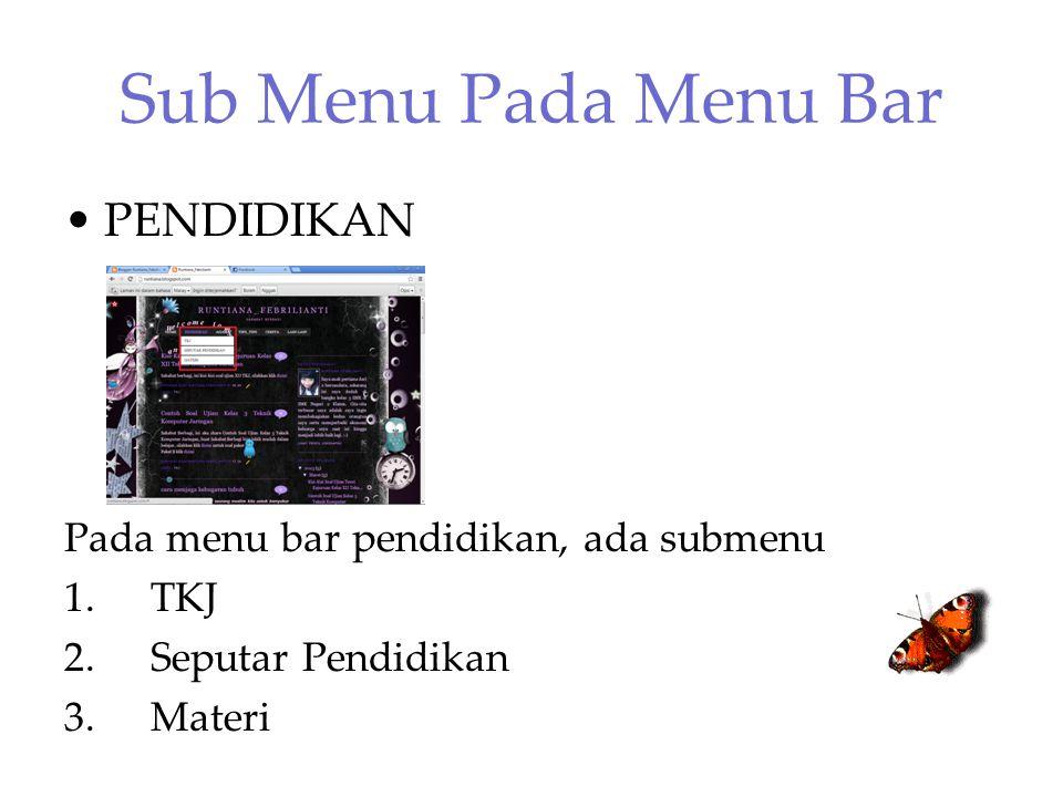 Sub Menu Pada Menu Bar PENDIDIKAN Pada menu bar pendidikan, ada submenu 1.TKJ 2.Seputar Pendidikan 3.Materi