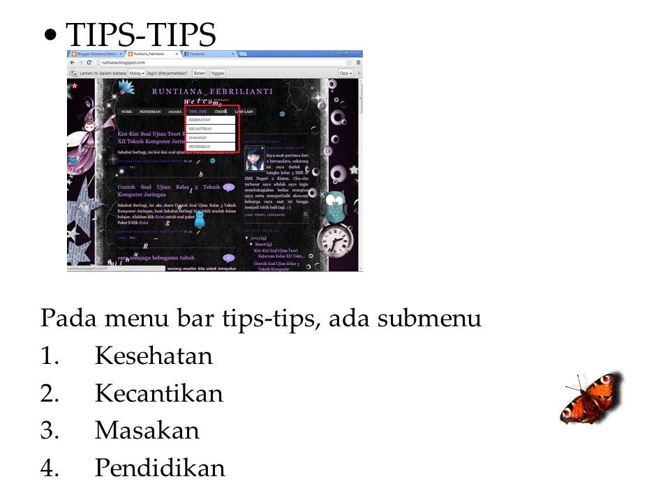 TIPS-TIPS Pada menu bar tips-tips, ada submenu 1.Kesehatan 2.Kecantikan 3.Masakan 4.Pendidikan